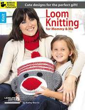 Loom Knitting for Mommy and Me:  20 Quick & Easy Projects
