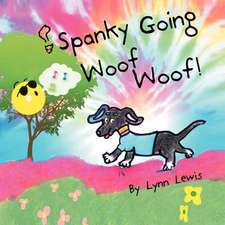 Spanky Going Woof Woof!