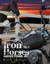 Iron Horses Around Tucson, AZ Vol. II