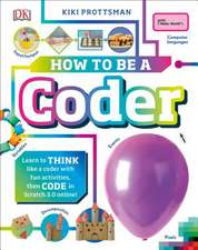 How to Be a Coder: Learn to Think Like a Coder with Fun Activities, Then Code in Scratch 3.0 Online Then Code for Real in Scratch Online!