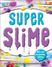 Super Slime: 30 Safe and Inventive Slime Recipes
