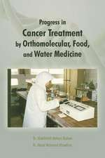 Progress in Cancer Treatment by Orthomolecular, Food, and Water Medicine