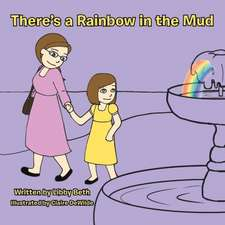 There's a Rainbow in the Mud