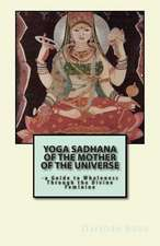 Yoga Sadhana of the Mother of the Universe