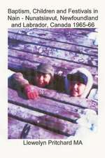 Baptism, Children and Festivals in Nain - Nunatsiavut, Newfoundland and Labrador, Canada 1965-66