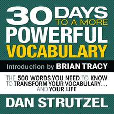 30 Days to a More Powerful Vocabulary: The 500 Words You Need To Know To Transform Your Vocabulary...and Your Life