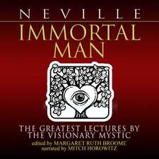 Immortal Man: The Greatest Lectures by the Visionary Mystic