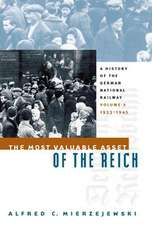 The Most Valuable Asset of the Reich:  A History of the German National Railway Volume 2, 1933-1945
