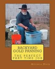 Backyard Gold Panning, the Perfect Part Time Job