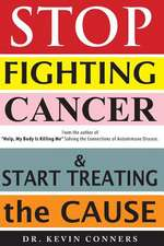 Stop Fighting Cancer and Start Treating the Cause