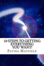 10 Steps to Getting Everything You Want!