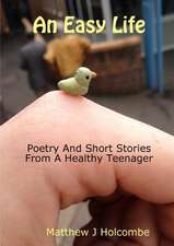 An Easy Life:  Poetry and Short Stories from a Healthy Teenager