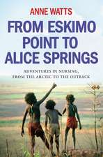 From Eskimo Point to Alice Springs: Adventures in Nursing from the Arctic to the Outback