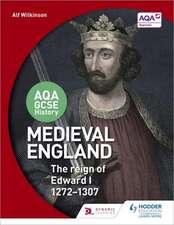 AQA GCSE History: Medieval England - the Reign of Edward I 1272-1307