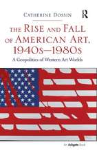 The Rise and Fall of American Art, 1940s 1980s:  A Geopolitics of Western Art Worlds