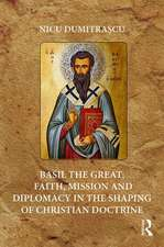 Basil the Great: Faith, Mission and Diplomacy in Shaping Christian Doctrine