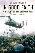 In Good Faith: A history of the Vietnam War Volume 1: 1945–65