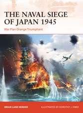 The Naval Siege of Japan 1945: War Plan Orange Triumphant