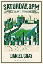 Saturday, 3pm: 50 Eternal Delights of Modern Football