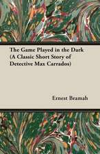 The Game Played in the Dark (a Classic Short Story of Detective Max Carrados)