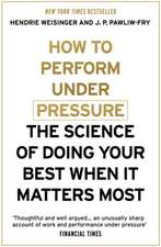 Weisinger, H: How to Perform Under Pressure