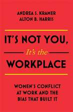 It's Not You, It's the Workplace