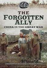The Forgotten Ally:  China in the Great War