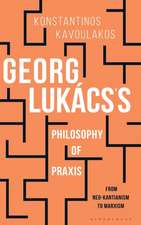 Georg Lukács's Philosophy of Praxis: From Neo-Kantianism to Marxism