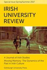 Moving Memory - The Dynamics of the Past in Irish Culture: Irish University Review Volume 47, Issue 1