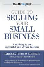 The Bizbuysell Guide to Selling Your Small Business:  A Roadmap to the Successful Sale of Your Business