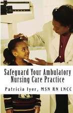 Safeguard Your Ambulatory Nursing Care Practice