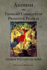 Animism or Thought Currents of Primitive Peoples