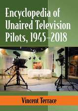 Encyclopedia of Unaired Television Pilots, 1945¿2018