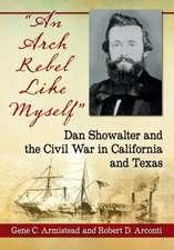 An Arch Rebel Like Myself: Dan Showalter and the Civil War in California and Texas