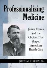 Jr, J:  Professionalizing Medicine