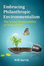 Embracing Philanthropic Environmentalism: The Grand Responsibility of Stewardship