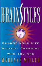 Brainstyles: Change Your Life Without Changing Who You Are