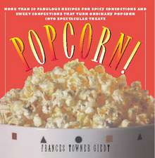 Popcorn!:  60 Irresistible Recipes for Everyone's Favorite Snack