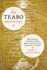 The Teabo Manuscript:  Maya Christian Copybooks, Chilam Balams, and Native Text Production in Yucatán