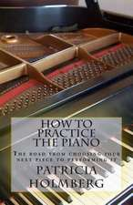 How to Practice the Piano