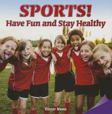 Sports!have Fun and Stay Healthy:  Have Fun and Stay Healthy