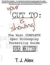 Your Cut to:  The Most Complete Spec Screenplay Formatting Guide Ever Written