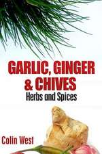 Herbs and Spices - Ginger, Garlic and Chives