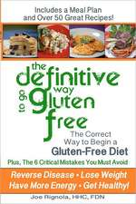 The Definitive Way to Go Gluten Free:  The Correct Way to Begin a Gluten Free Diet.