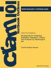 Studyguide for Greening Business: Research, Theory, and Practice by Worthington, Ian