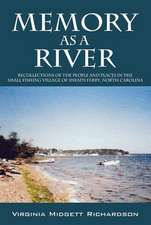 Memory as a River:  Recollections of the People and Places in the Small Fishing Village of Sneads Ferry, North Carolina