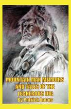 Mountain Man Memoirs and Tales of the Lecherous Jug
