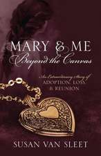 Mary & Me Beyond the Canvas:  An Extraordinary Story of Adoption, Loss, and Reunion