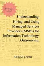 Understanding, Hiring, and Using Managed Services Providers (Msps) for Information Technology Outsourcing