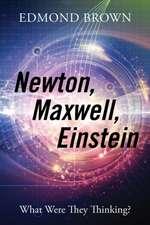 Newton, Maxwell, Einstein:  What Were They Thinking?